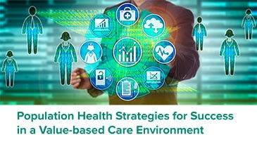 Population Health Strategies for Success in a Value-based Care Environment