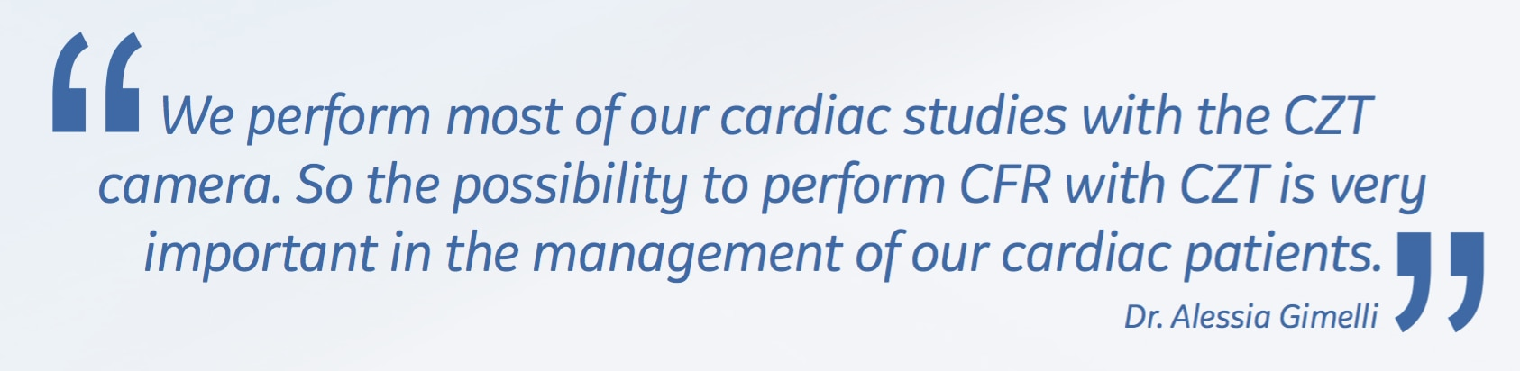 We perform most of our cardiac studies with the CZT camera. So the possibility to perform CFR with CZT is very important in the management of our cardiac patients.